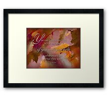 get what you want - wisdom saying no. 12 Framed Print