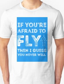 if you're afraid to fly (blue) T-Shirt