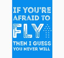 if you're afraid to fly (blue) Unisex T-Shirt
