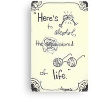 Here's to alcohol Canvas Print