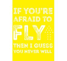 if you're afraid to fly (yellow) Photographic Print
