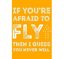 if you're afraid to fly (orange) Photographic Print