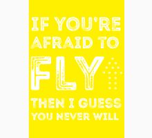 if you're afraid to fly (yellow) Unisex T-Shirt