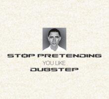 STOP PRETENDING YOU LIKE DUBSTEP by Snurks Untaa