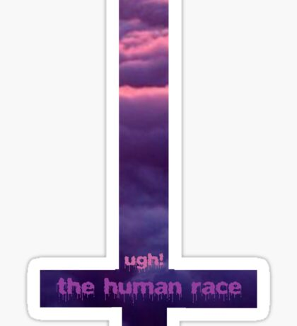 Ugh! the human race Sticker