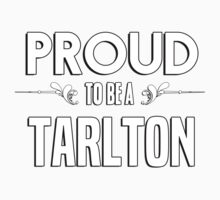 Proud to be a Tarlton. Show your pride if your last name or surname is Tarlton Kids Clothes