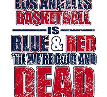 los angeles basketball is blue and red til were cold and dead by teeshirtz