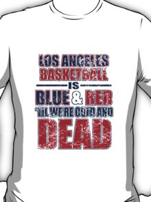 los angeles basketball is blue and red til were cold and dead T-Shirt