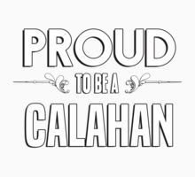 Proud to be a Calahan. Show your pride if your last name or surname is Calahan Kids Clothes