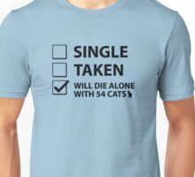 Single Taken Will Die Alone With 54 Cats Unisex T-Shirt