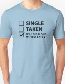 Single Taken Will Die Alone With 54 Cats T-Shirt