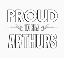 Proud to be a Arthurs. Show your pride if your last name or surname is Arthurs Kids Clothes