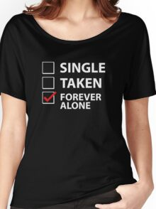 Single Taken Forever Alone Women's Relaxed Fit T-Shirt
