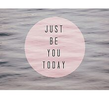 just be you today Photographic Print