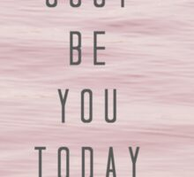 just be you today Sticker