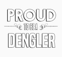 Proud to be a Dengler. Show your pride if your last name or surname is Dengler Kids Clothes