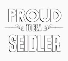 Proud to be a Seidler. Show your pride if your last name or surname is Seidler Kids Clothes