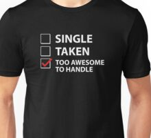 Single Taken Too Awesome To Handle Unisex T-Shirt