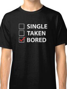 Single Taken Bored Classic T-Shirt