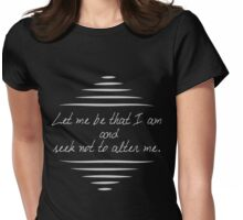 Let Me Be That I Am & Seek Not To Alter Me  Womens Fitted T-Shirt