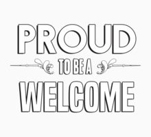 Proud to be a Welcome. Show your pride if your last name or surname is Welcome Kids Clothes