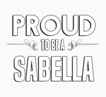 Proud to be a Sabella. Show your pride if your last name or surname is Sabella Kids Clothes