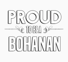 Proud to be a Bohanan. Show your pride if your last name or surname is Bohanan Kids Clothes