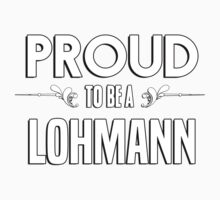 Proud to be a Lohmann. Show your pride if your last name or surname is Lohmann Kids Clothes