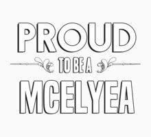 Proud to be a Mcelyea. Show your pride if your last name or surname is Mcelyea Kids Clothes