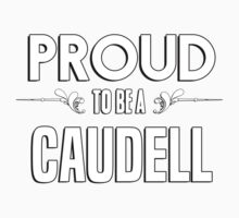 Proud to be a Caudell. Show your pride if your last name or surname is Caudell Kids Clothes