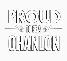 Proud to be a Ohanlon. Show your pride if your last name or surname is Ohanlon Kids Clothes