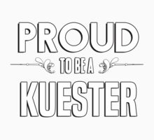 Proud to be a Kuester. Show your pride if your last name or surname is Kuester Kids Clothes