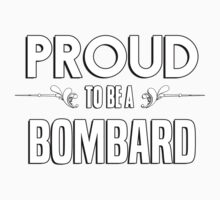 Proud to be a Bombard. Show your pride if your last name or surname is Bombard Kids Clothes