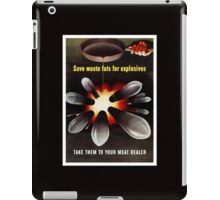 Save Waste Fats For Explosives iPad Case/Skin