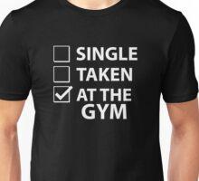 Single Taken At The Gym Unisex T-Shirt