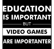 Education is Important but Video Games are Importanter Photographic Print
