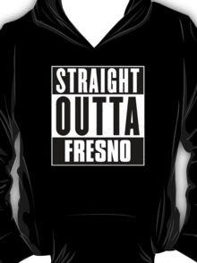 Straight outta Fresno! T-Shirt