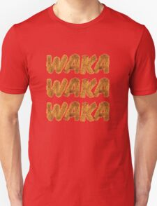 WAKA WAKA WAKA T-Shirt