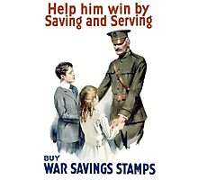 Help Him Win By Saving And Serving - WWI Photographic Print