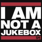 I AM NOT A JUKEBOX! by SIDECHAIN MASSACRE