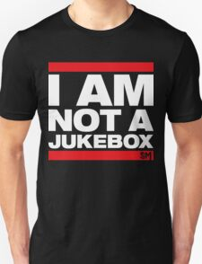 I AM NOT A JUKEBOX! T-Shirt