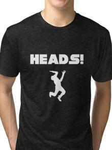 HEADS! Tri-blend T-Shirt