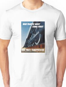War Traffic Must Come First -- WWII Unisex T-Shirt