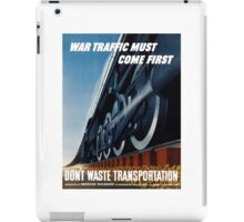 War Traffic Must Come First -- WWII iPad Case/Skin