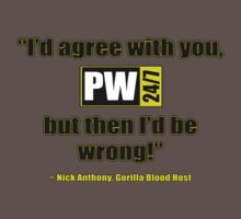 PW247net Shirt - I'd Agree With You... by PW247net