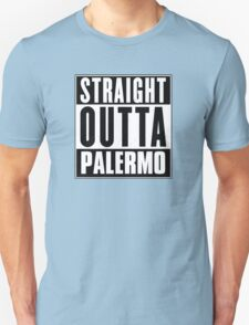 Straight outta Palermo! T-Shirt