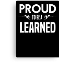 Proud to be a Learned. Show your pride if your last name or surname is Learned Canvas Print