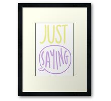 just saying Framed Print
