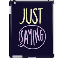 just saying iPad Case/Skin