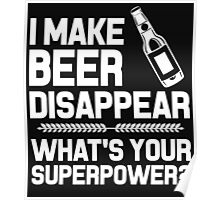 I MAKE BEER DISAPPEAR WHAT'S YOUR SUPERPOWER? Poster